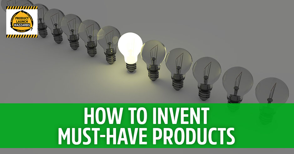 PLH How To Invent Must-Have Products | Must-Have Products