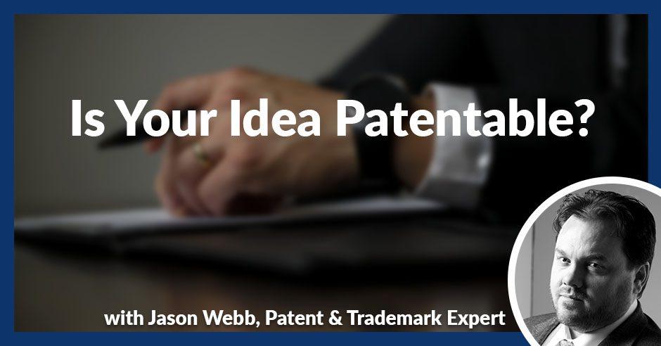 PLH Jason Webb | Is Your Idea Patentable